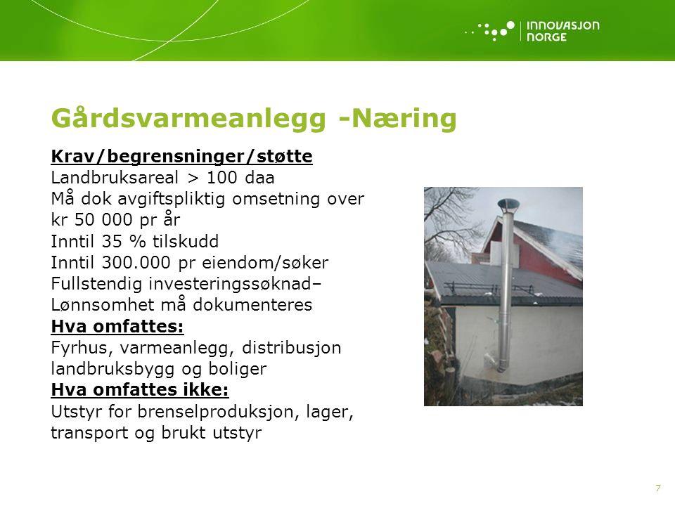 7 Gårdsvarmeanlegg -Næring Krav/begrensninger/støtte Landbruksareal > 100 daa Må dok avgiftspliktig omsetning over kr 50 000 pr år Inntil 35 % tilskud