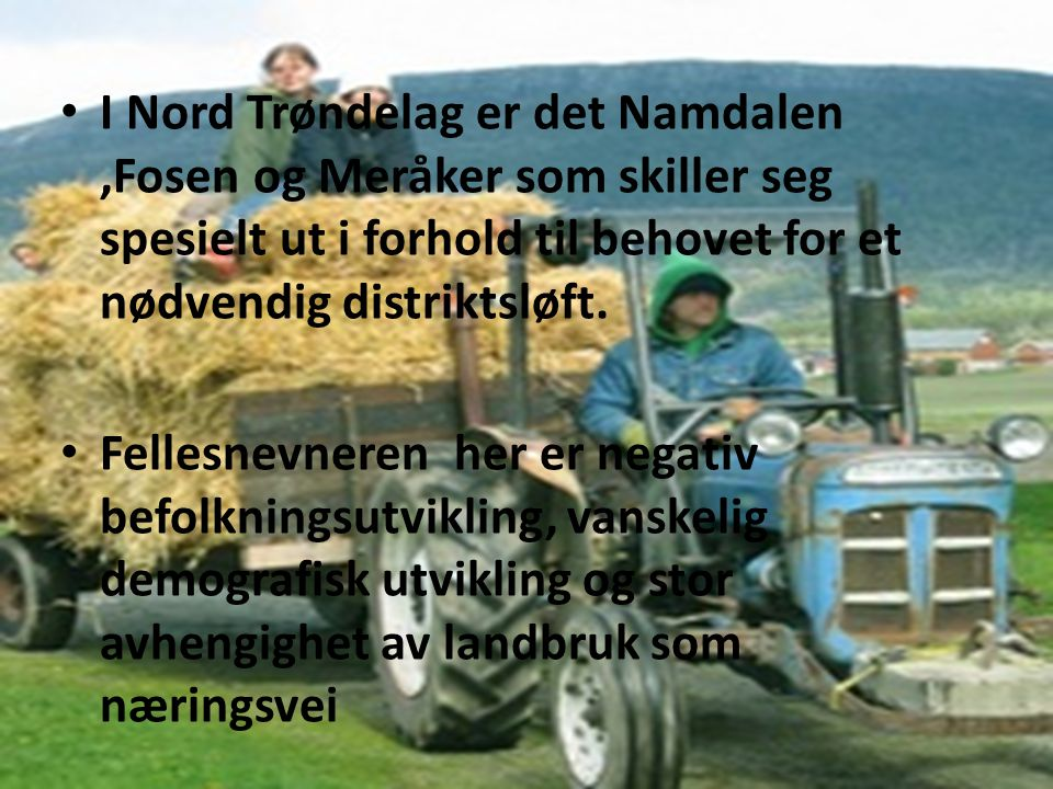 I Nord Trøndelag er det Namdalen,Fosen og Meråker som skiller seg spesielt ut i forhold til behovet for et nødvendig distriktsløft.