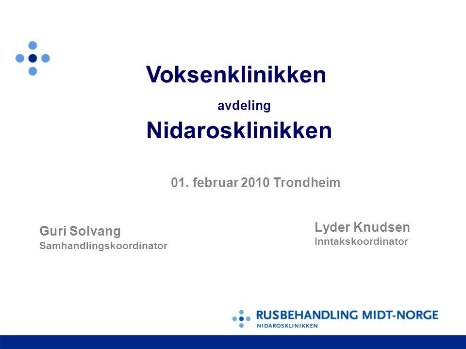 Lyder Knudsen Inntakskoordinator Voksenklinikken avdeling Nidarosklinikken 01. februar 2010 Trondheim Guri Solvang Samhandlingskoordinator