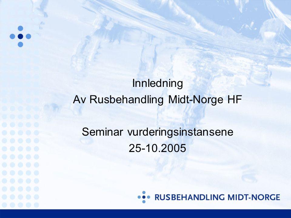 Innledning Av Rusbehandling Midt-Norge HF Seminar vurderingsinstansene 25-10.2005