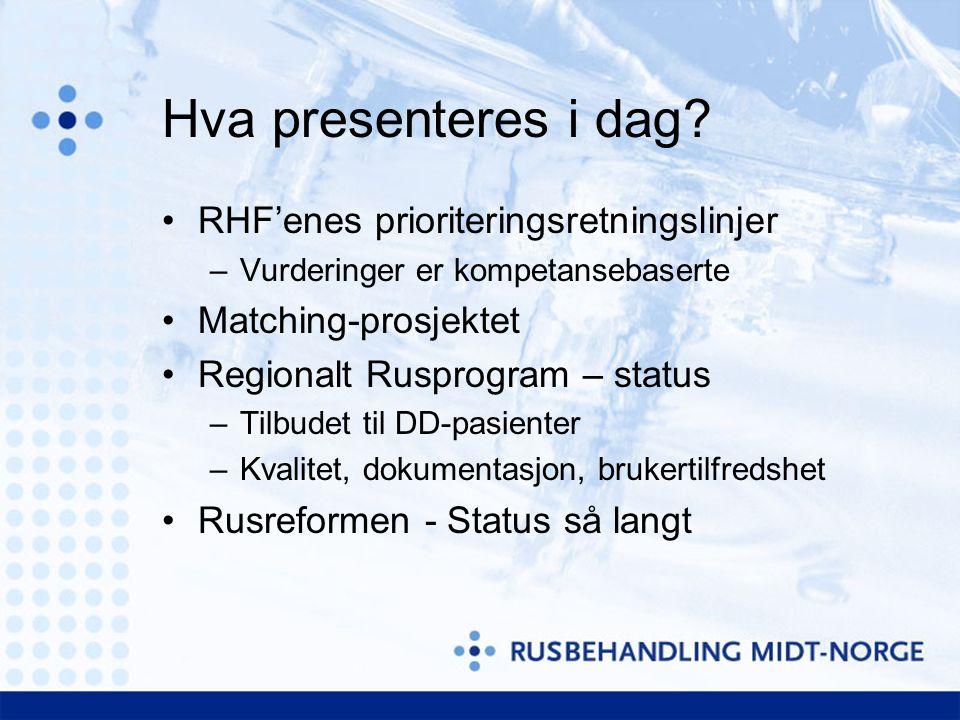 Hva presenteres i dag? RHF'enes prioriteringsretningslinjer –Vurderinger er kompetansebaserte Matching-prosjektet Regionalt Rusprogram – status –Tilbu