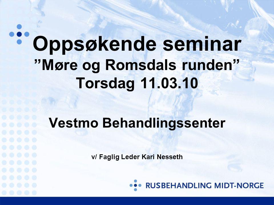 Oppsøkende seminar Møre og Romsdals runden Torsdag 11.03.10 Vestmo Behandlingssenter v/ Faglig Leder Kari Nesseth