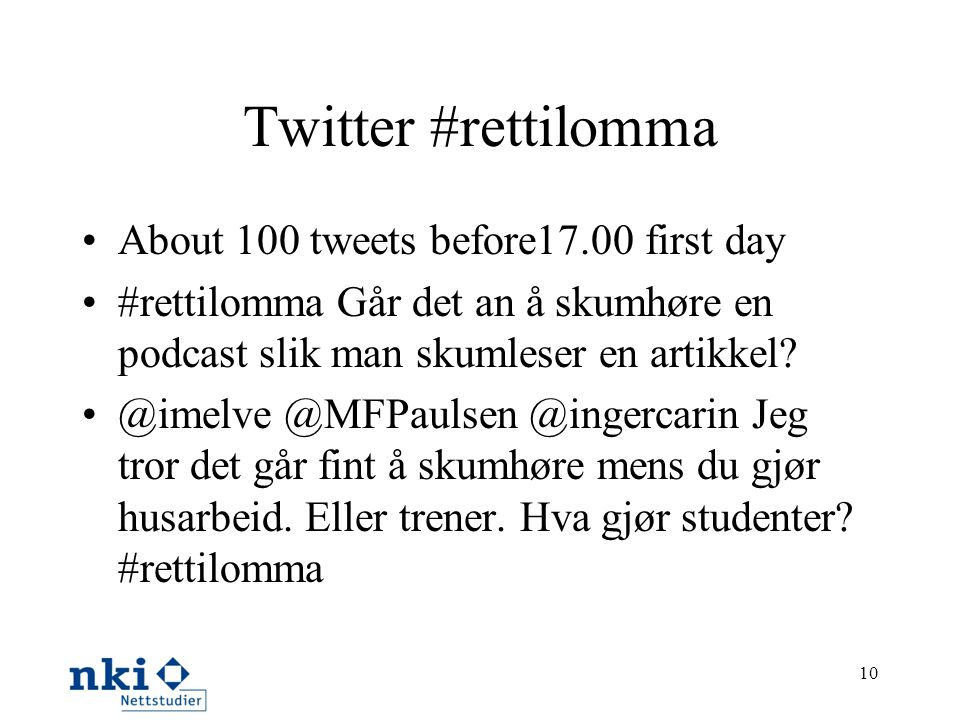 Twitter #rettilomma About 100 tweets before17.00 first day #rettilomma Går det an å skumhøre en podcast slik man skumleser en artikkel.