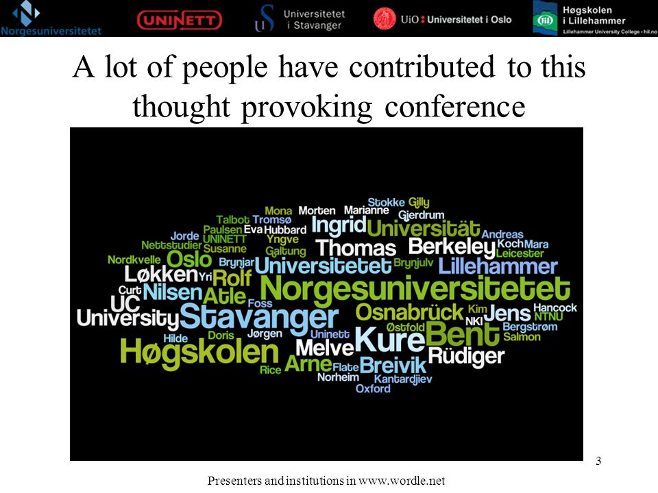 A lot of people have contributed to this thought provoking conference 3 Presenters and institutions in www.wordle.net