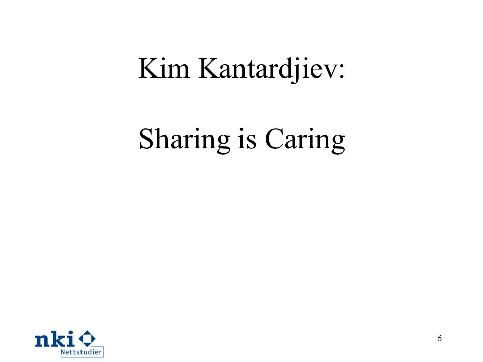 Kim Kantardjiev: Sharing is Caring But sharing is not easy because of copy right issues http://norgesuniversitetet.no/delrett/ 7