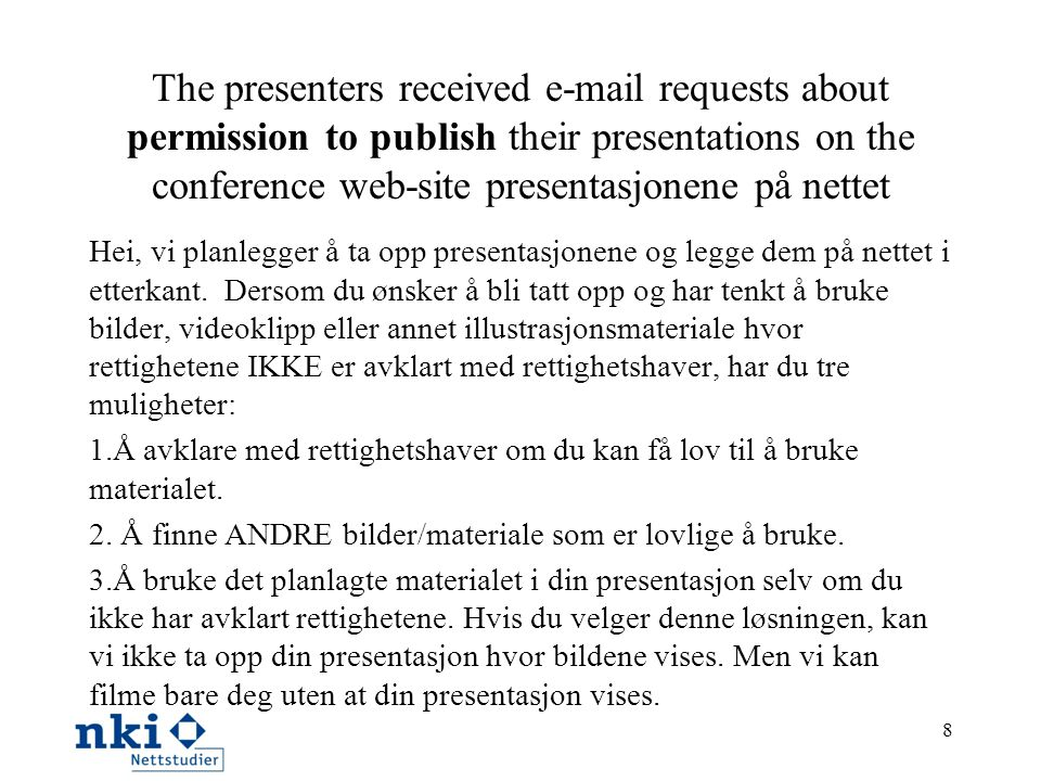 The presenters received e-mail requests about permission to publish their presentations on the conference web-site presentasjonene på nettet Hei, vi p