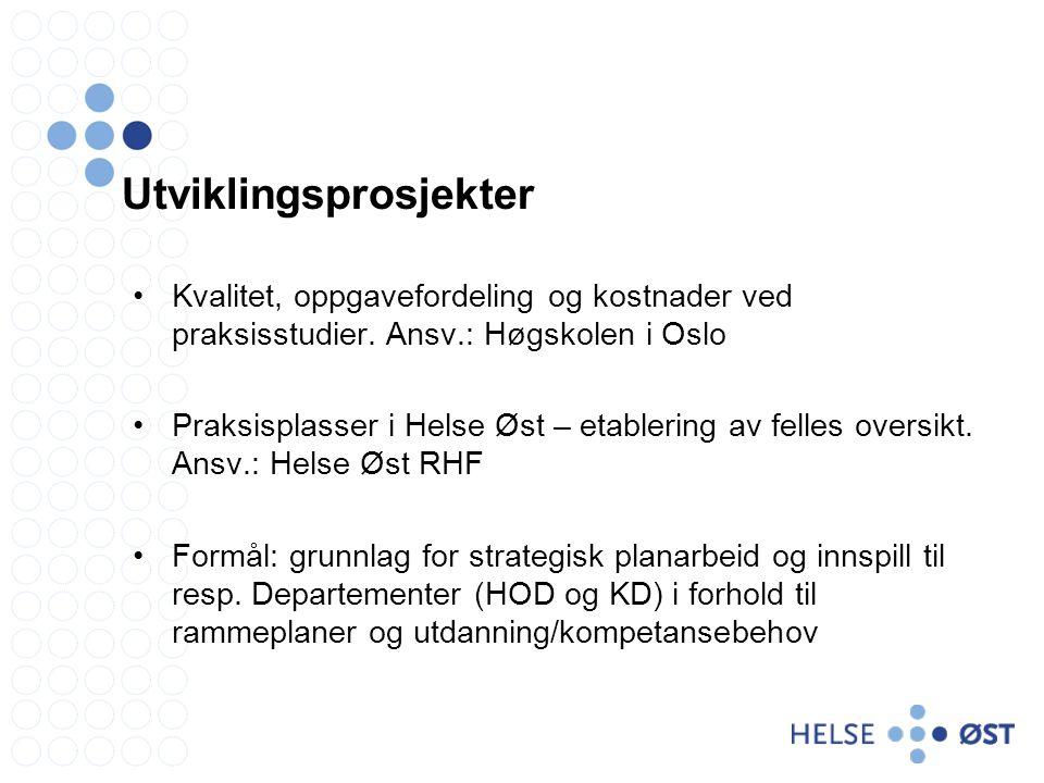 Utviklingsprosjekter Kvalitet, oppgavefordeling og kostnader ved praksisstudier. Ansv.: Høgskolen i Oslo Praksisplasser i Helse Øst – etablering av fe