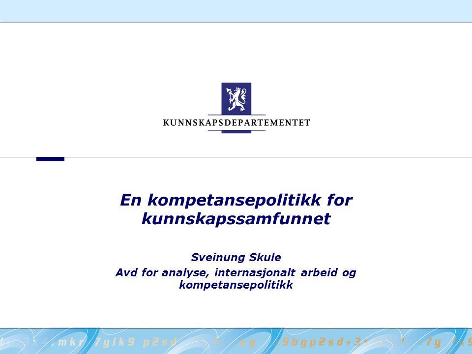 En kompetansepolitikk for kunnskapssamfunnet Sveinung Skule Avd for analyse, internasjonalt arbeid og kompetansepolitikk