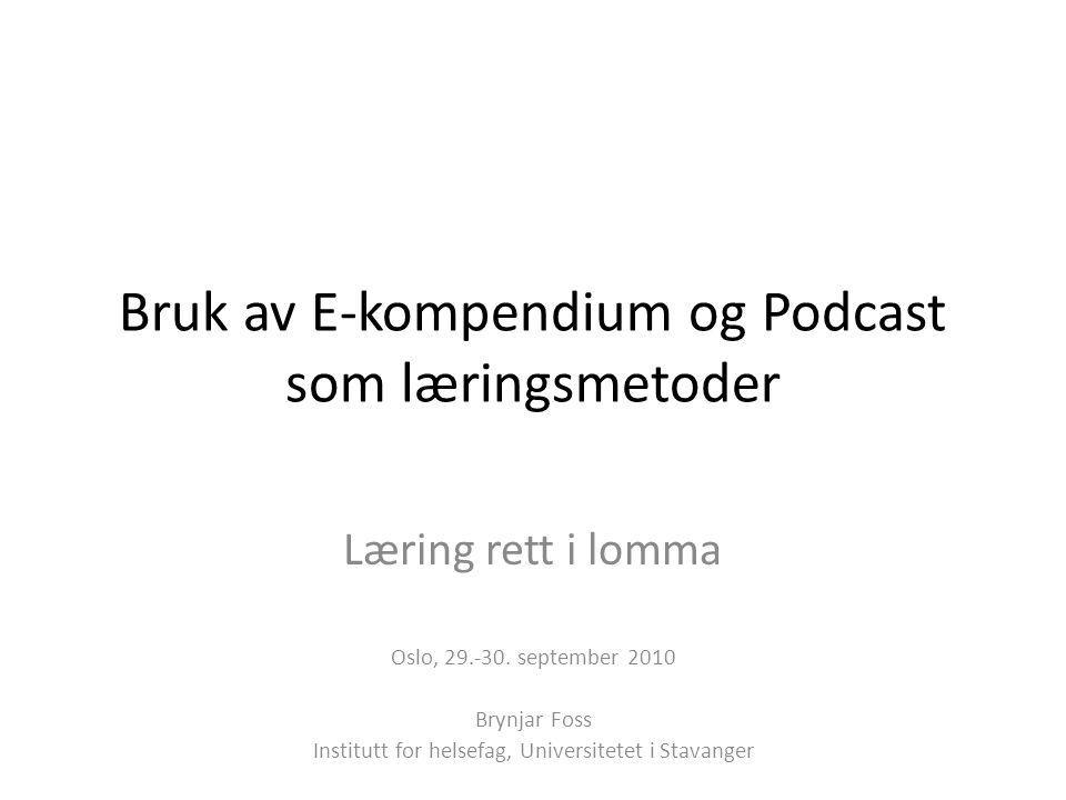 Bruk av E-kompendium og Podcast som læringsmetoder Læring rett i lomma Oslo, 29.-30.