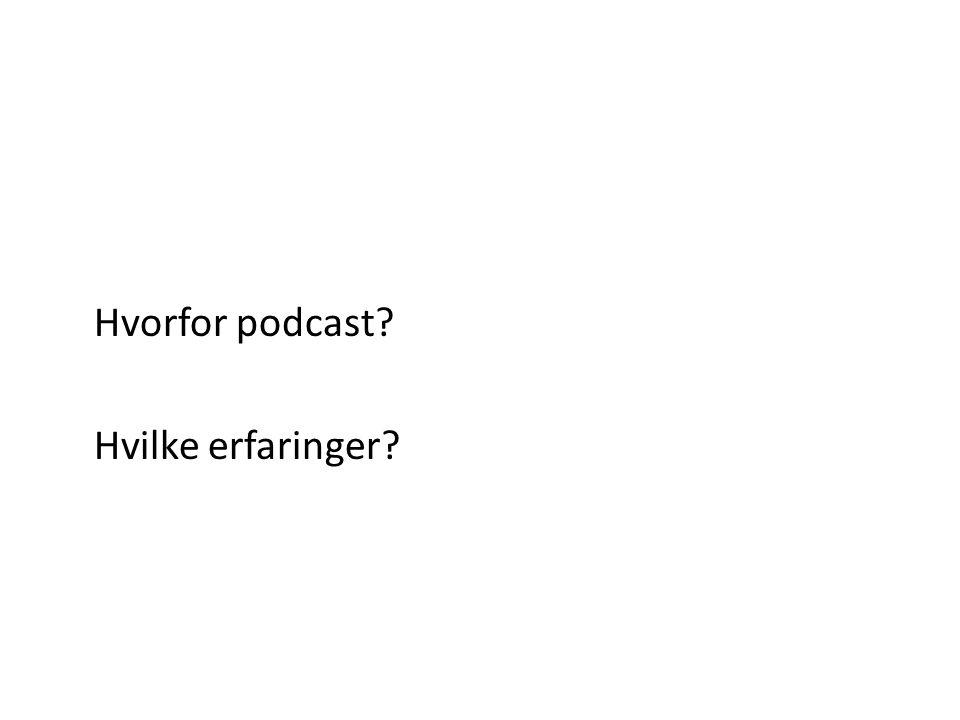 Hvorfor podcast? Hvilke erfaringer?