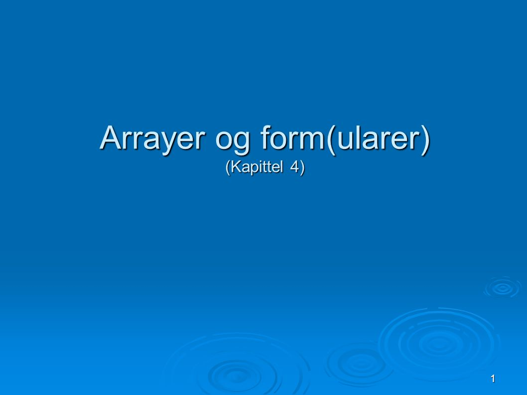 1 Arrayer og form(ularer) (Kapittel 4)