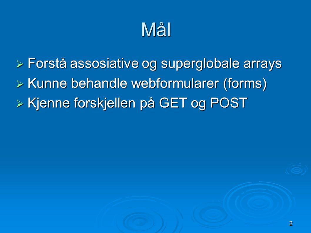 2 Mål  Forstå assosiative og superglobale arrays  Kunne behandle webformularer (forms)  Kjenne forskjellen på GET og POST