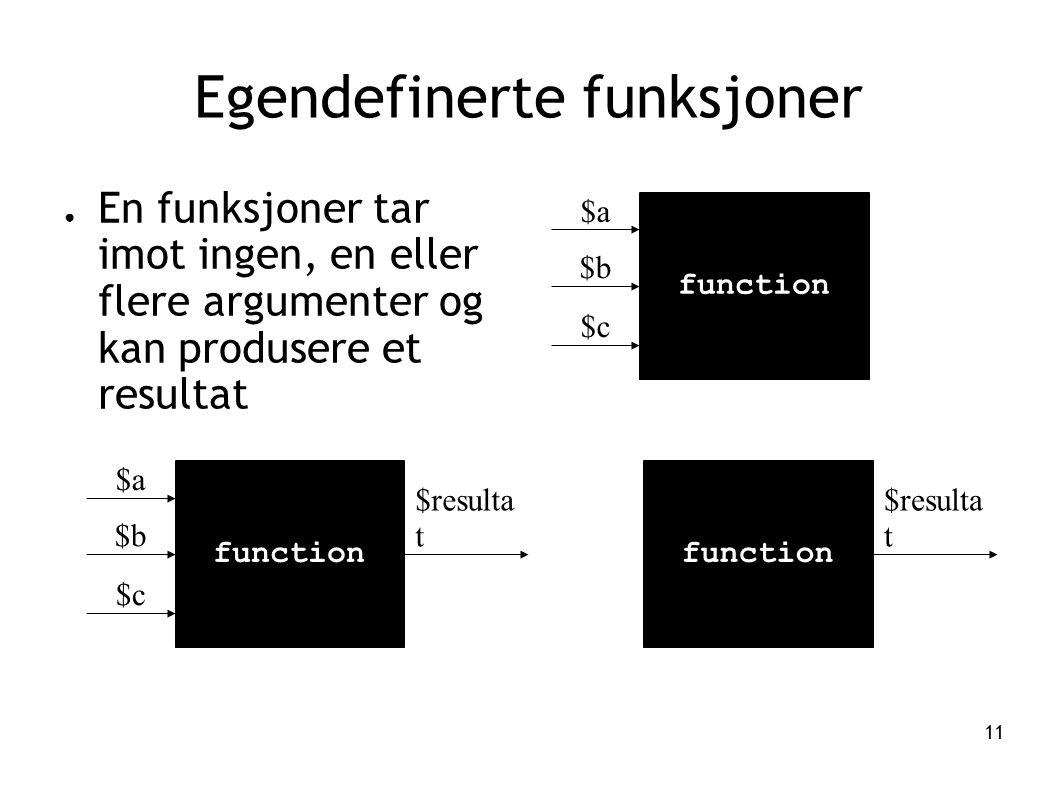 11 Egendefinerte funksjoner function $a $b $c $resulta t ● En funksjoner tar imot ingen, en eller flere argumenter og kan produsere et resultat function $a $b $c function $resulta t