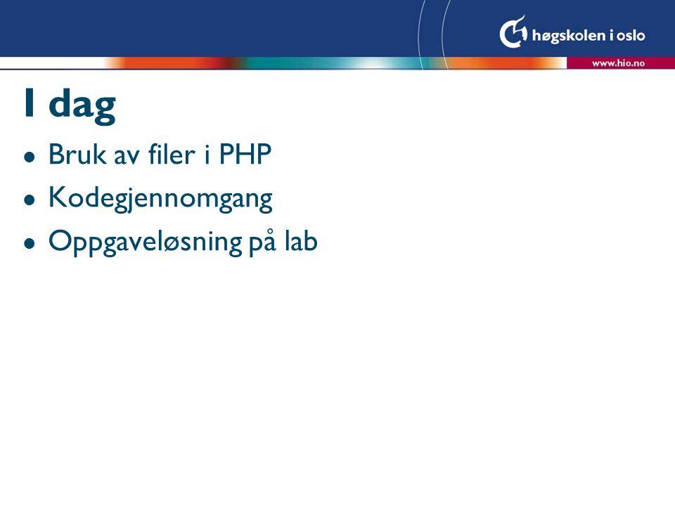 I dag l Bruk av filer i PHP l Kodegjennomgang l Oppgaveløsning på lab