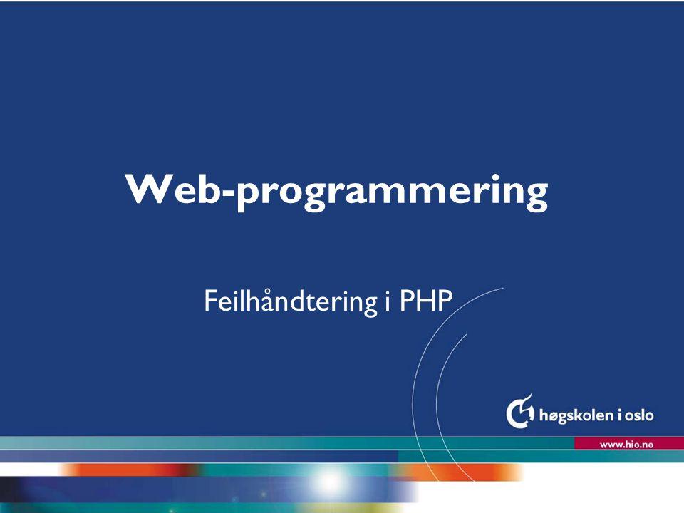 Høgskolen i Oslo Web-programmering Feilhåndtering i PHP