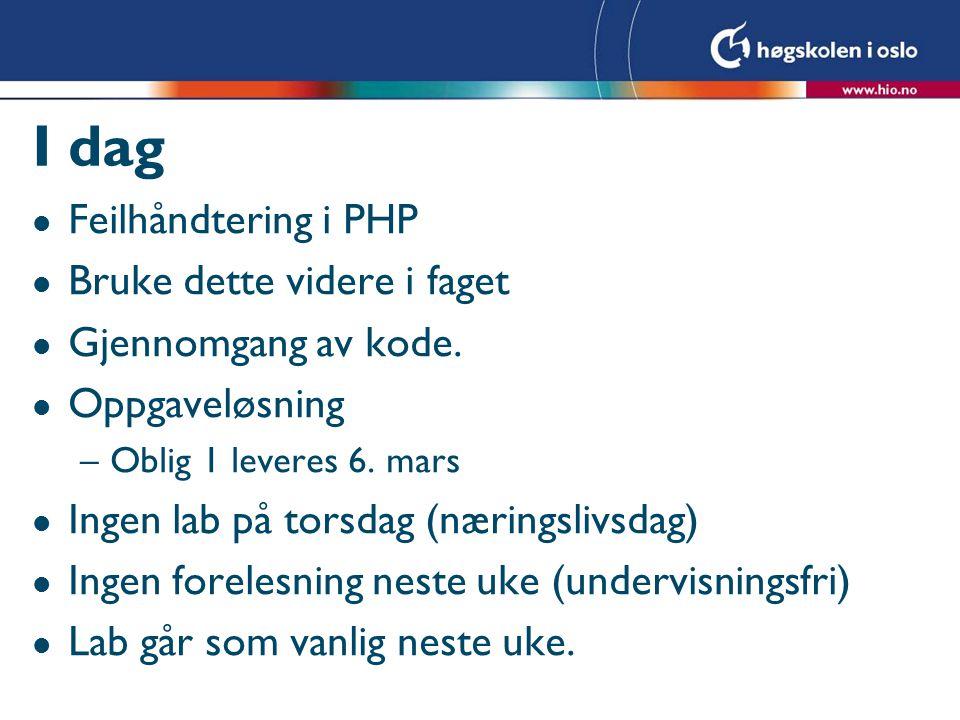 I dag l Feilhåndtering i PHP l Bruke dette videre i faget l Gjennomgang av kode.