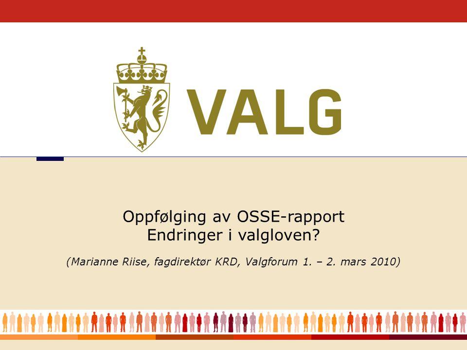 1 (Marianne Riise, fagdirektør KRD, Valgforum 1. – 2. mars 2010) Oppfølging av OSSE-rapport Endringer i valgloven?