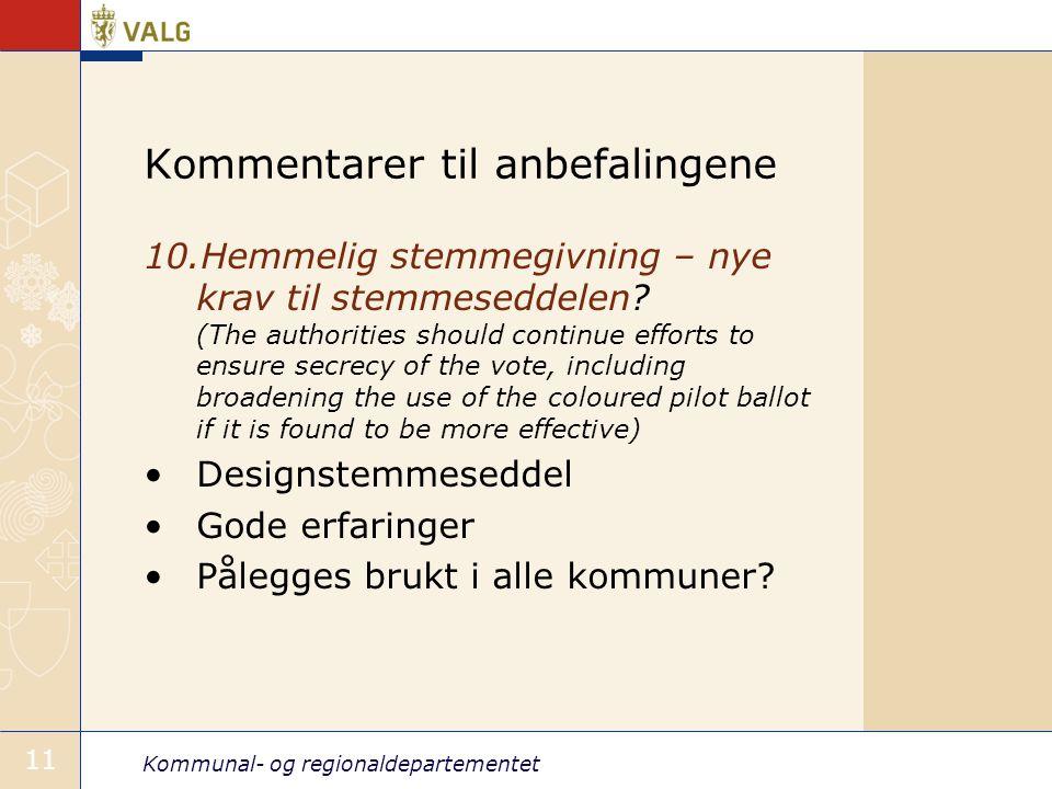 Kommunal- og regionaldepartementet 11 Kommentarer til anbefalingene 10.Hemmelig stemmegivning – nye krav til stemmeseddelen.