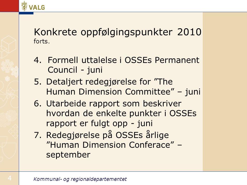 Kommunal- og regionaldepartementet 4 Konkrete oppfølgingspunkter 2010 forts. 4.Formell uttalelse i OSSEs Permanent Council - juni 5.Detaljert redegjør