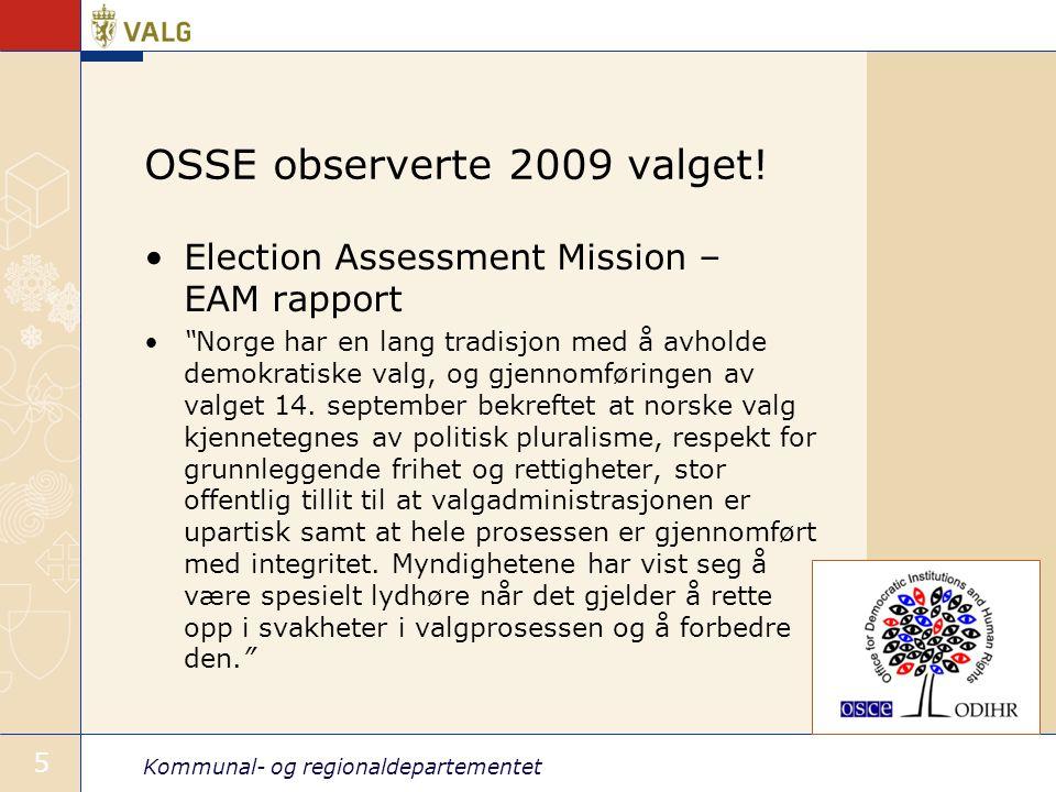 """Kommunal- og regionaldepartementet 5 OSSE observerte 2009 valget! Election Assessment Mission – EAM rapport """"Norge har en lang tradisjon med å avholde"""