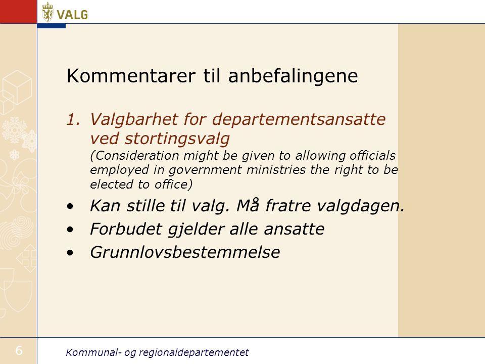 Kommunal- og regionaldepartementet 6 Kommentarer til anbefalingene 1.Valgbarhet for departementsansatte ved stortingsvalg (Consideration might be give