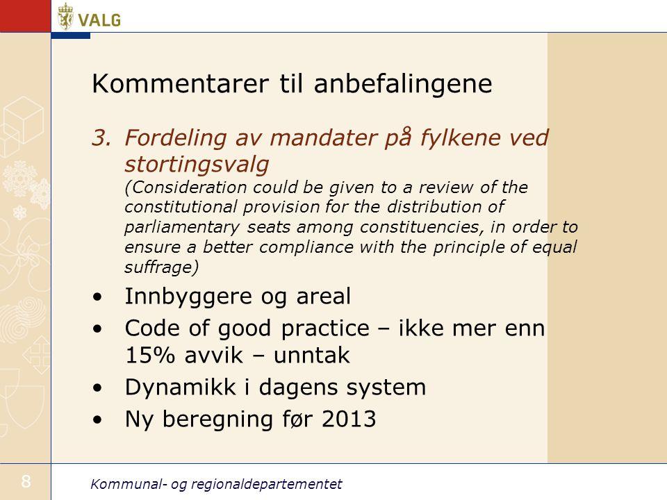 Kommunal- og regionaldepartementet 8 Kommentarer til anbefalingene 3.Fordeling av mandater på fylkene ved stortingsvalg (Consideration could be given