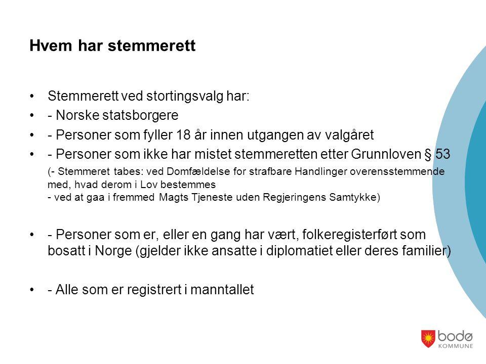Hvem har stemmerett Stemmerett ved stortingsvalg har: - Norske statsborgere - Personer som fyller 18 år innen utgangen av valgåret - Personer som ikke