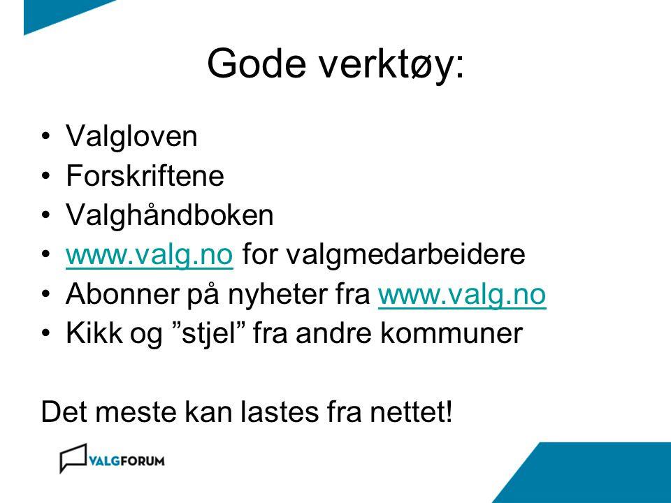 """Gode verktøy: Valgloven Forskriftene Valghåndboken www.valg.no for valgmedarbeiderewww.valg.no Abonner på nyheter fra www.valg.nowww.valg.no Kikk og """""""