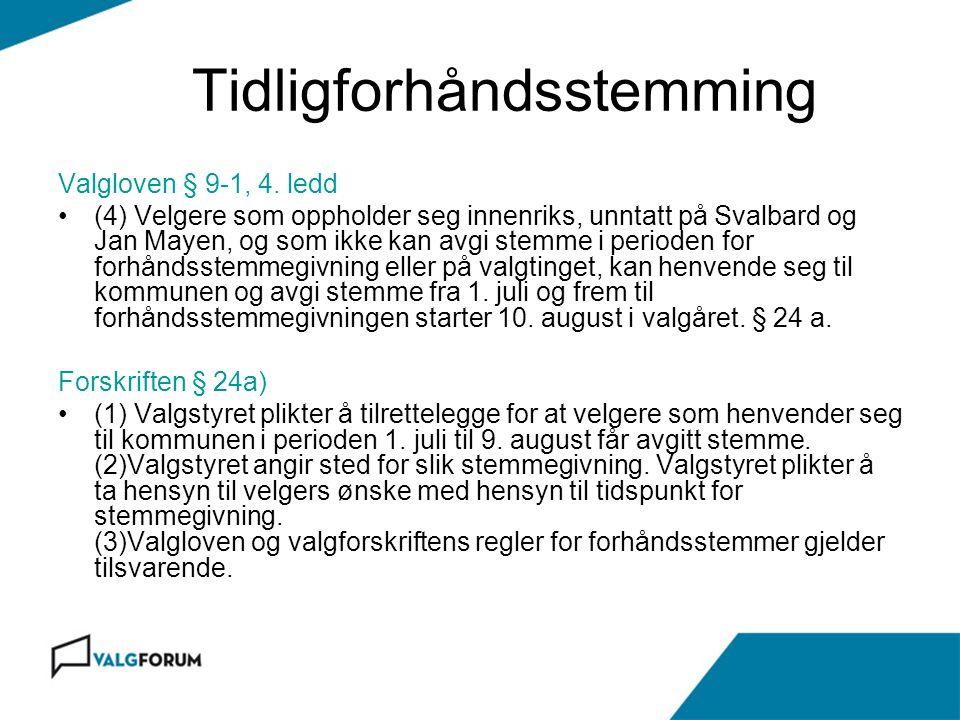 Tidligforhåndsstemming Valgloven § 9-1, 4. ledd (4) Velgere som oppholder seg innenriks, unntatt på Svalbard og Jan Mayen, og som ikke kan avgi stemme
