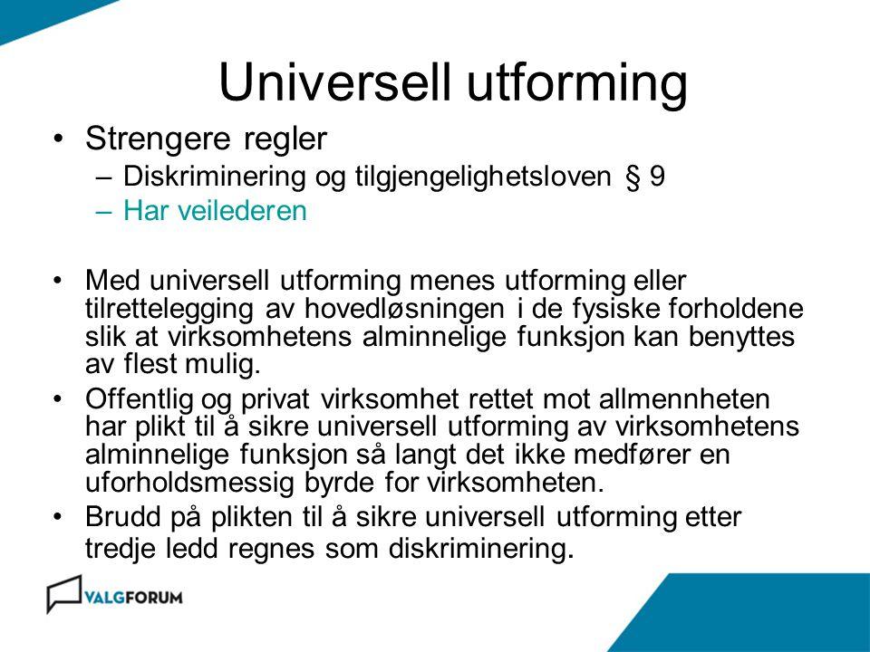 Universell utforming Strengere regler –Diskriminering og tilgjengelighetsloven § 9 –Har veilederen Med universell utforming menes utforming eller tilr
