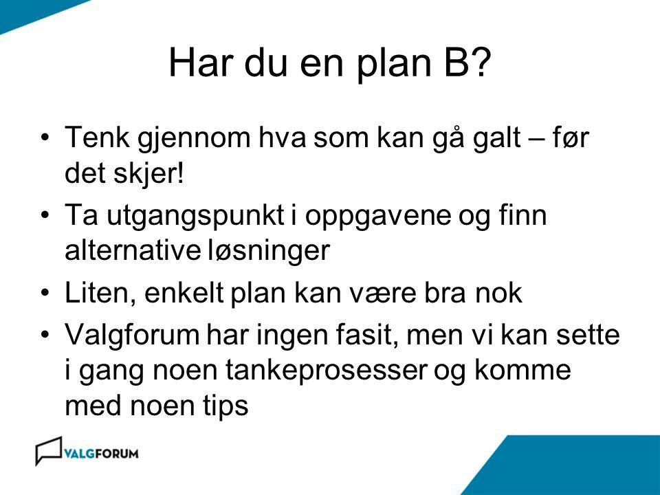 Har du en plan B? Tenk gjennom hva som kan gå galt – før det skjer! Ta utgangspunkt i oppgavene og finn alternative løsninger Liten, enkelt plan kan v