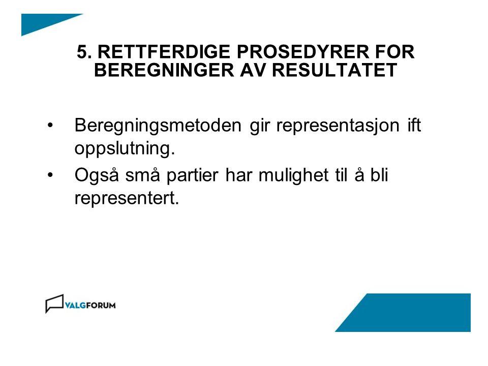 5. RETTFERDIGE PROSEDYRER FOR BEREGNINGER AV RESULTATET Beregningsmetoden gir representasjon ift oppslutning. Også små partier har mulighet til å bli