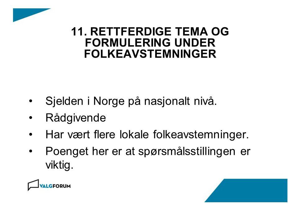 11. RETTFERDIGE TEMA OG FORMULERING UNDER FOLKEAVSTEMNINGER Sjelden i Norge på nasjonalt nivå. Rådgivende Har vært flere lokale folkeavstemninger. Poe