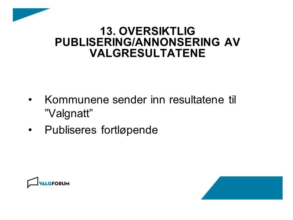 """13. OVERSIKTLIG PUBLISERING/ANNONSERING AV VALGRESULTATENE Kommunene sender inn resultatene til """"Valgnatt"""" Publiseres fortløpende"""