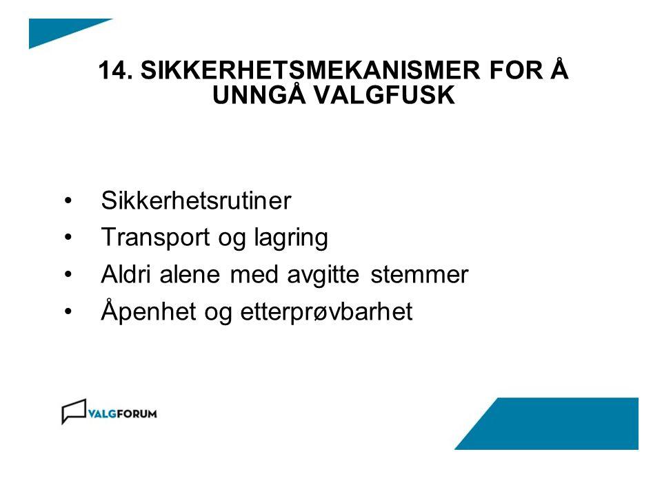 14. SIKKERHETSMEKANISMER FOR Å UNNGÅ VALGFUSK Sikkerhetsrutiner Transport og lagring Aldri alene med avgitte stemmer Åpenhet og etterprøvbarhet