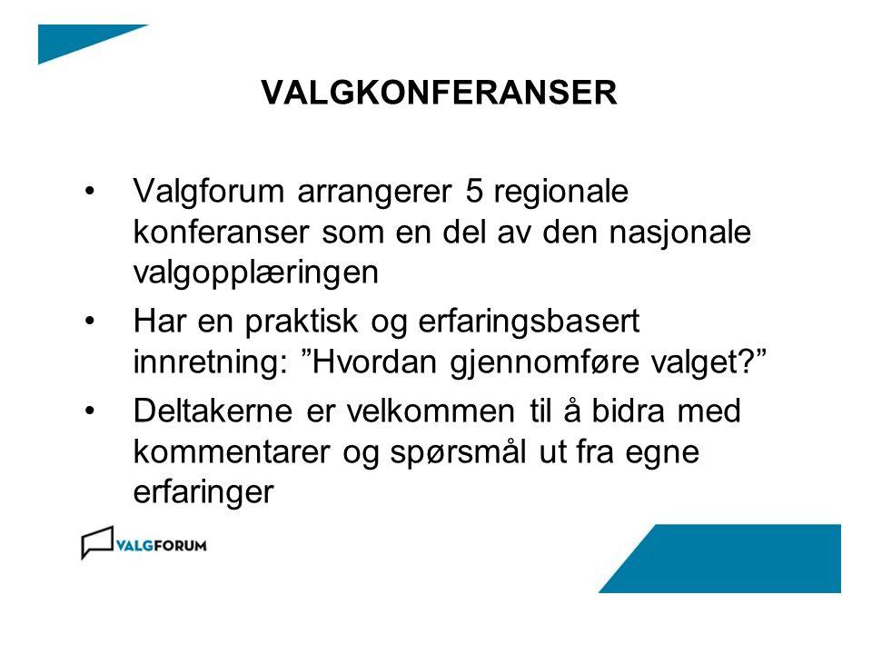 VALGKONFERANSER Valgforum arrangerer 5 regionale konferanser som en del av den nasjonale valgopplæringen Har en praktisk og erfaringsbasert innretning