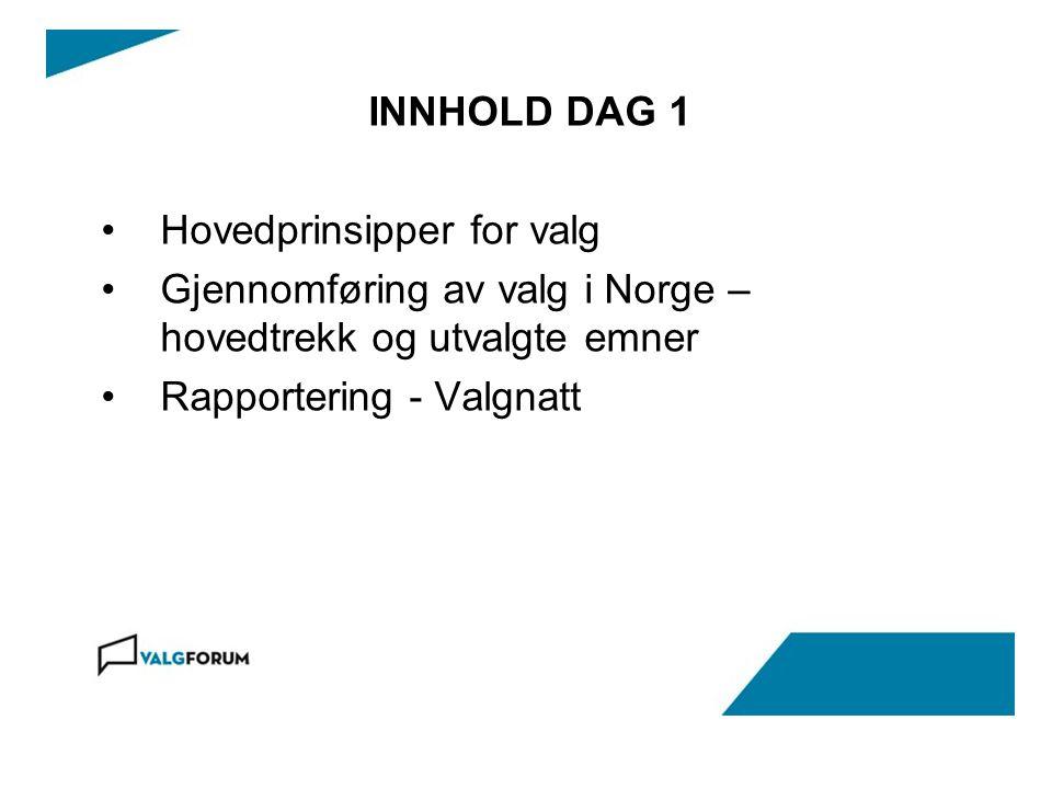 INNHOLD DAG 1 Hovedprinsipper for valg Gjennomføring av valg i Norge – hovedtrekk og utvalgte emner Rapportering - Valgnatt