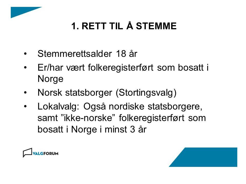 1. RETT TIL Å STEMME Stemmerettsalder 18 år Er/har vært folkeregisterført som bosatt i Norge Norsk statsborger (Stortingsvalg) Lokalvalg: Også nordisk