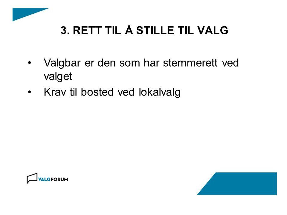 3. RETT TIL Å STILLE TIL VALG Valgbar er den som har stemmerett ved valget Krav til bosted ved lokalvalg