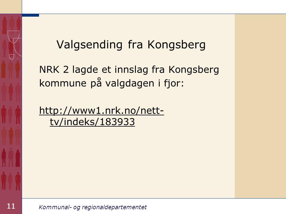 Kommunal- og regionaldepartementet 11 Valgsending fra Kongsberg NRK 2 lagde et innslag fra Kongsberg kommune på valgdagen i fjor: http://www1.nrk.no/nett- tv/indeks/183933