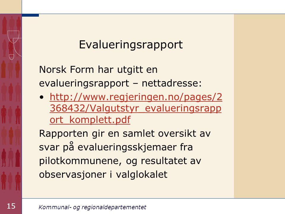 Kommunal- og regionaldepartementet 15 Evalueringsrapport Norsk Form har utgitt en evalueringsrapport – nettadresse: http://www.regjeringen.no/pages/2 368432/Valgutstyr_evalueringsrapp ort_komplett.pdfhttp://www.regjeringen.no/pages/2 368432/Valgutstyr_evalueringsrapp ort_komplett.pdf Rapporten gir en samlet oversikt av svar på evalueringsskjemaer fra pilotkommunene, og resultatet av observasjoner i valglokalet