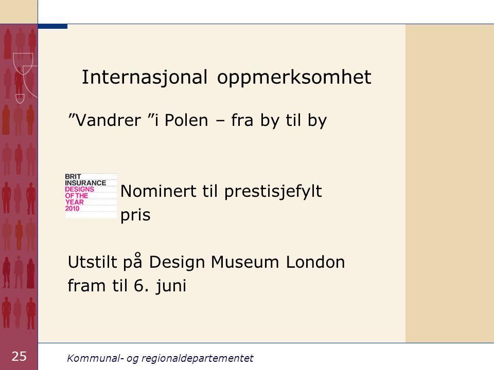 Kommunal- og regionaldepartementet 25 Internasjonal oppmerksomhet Vandrer i Polen – fra by til by Nominert til prestisjefylt pris Utstilt på Design Museum London fram til 6.