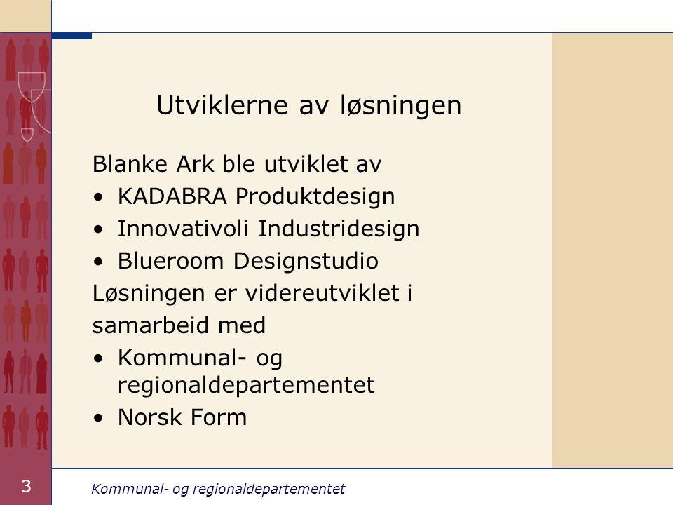Kommunal- og regionaldepartementet 3 Utviklerne av løsningen Blanke Ark ble utviklet av KADABRA Produktdesign Innovativoli Industridesign Blueroom Designstudio Løsningen er videreutviklet i samarbeid med Kommunal- og regionaldepartementet Norsk Form