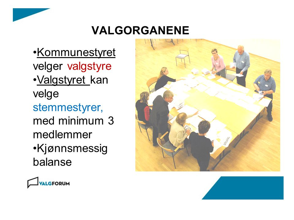 VALGORGANENE Kommunestyret velger valgstyre Valgstyret kan velge stemmestyrer, med minimum 3 medlemmer Kjønnsmessig balanse