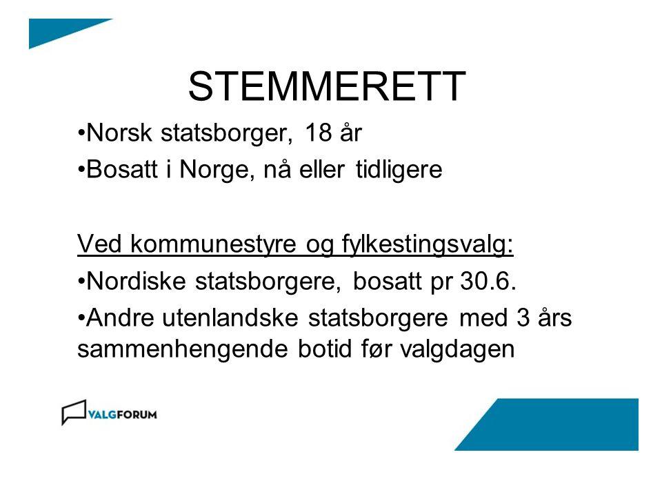 STEMMERETT Norsk statsborger, 18 år Bosatt i Norge, nå eller tidligere Ved kommunestyre og fylkestingsvalg: Nordiske statsborgere, bosatt pr 30.6. And