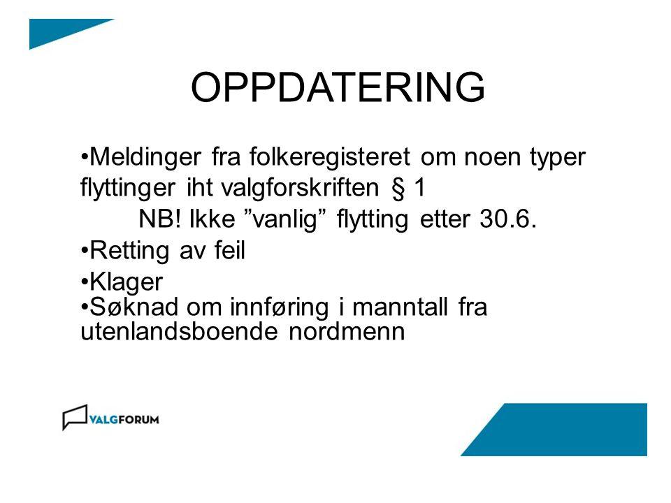 """OPPDATERING Meldinger fra folkeregisteret om noen typer flyttinger iht valgforskriften § 1 NB! Ikke """"vanlig"""" flytting etter 30.6. Retting av feil Klag"""