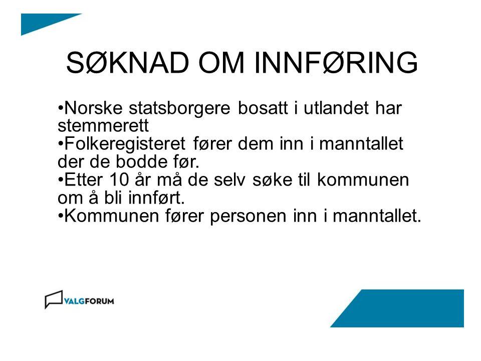 SØKNAD OM INNFØRING Norske statsborgere bosatt i utlandet har stemmerett Folkeregisteret fører dem inn i manntallet der de bodde før. Etter 10 år må d