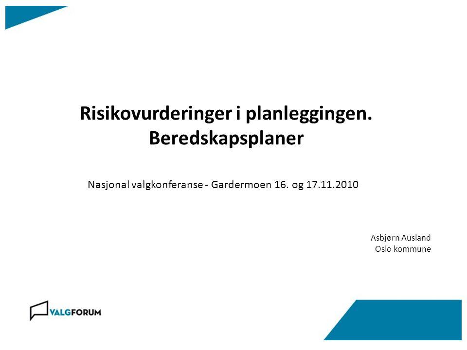 Risikovurderinger i planleggingen. Beredskapsplaner Asbjørn Ausland Oslo kommune Nasjonal valgkonferanse - Gardermoen 16. og 17.11.2010