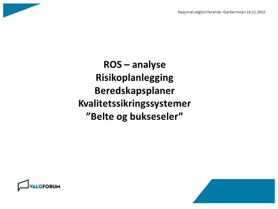 Nasjonal valgkonferanse - Gardermoen 16.11.2010 ROS – analyse Risikoplanlegging Beredskapsplaner Kvalitetssikringssystemer Belte og bukseseler