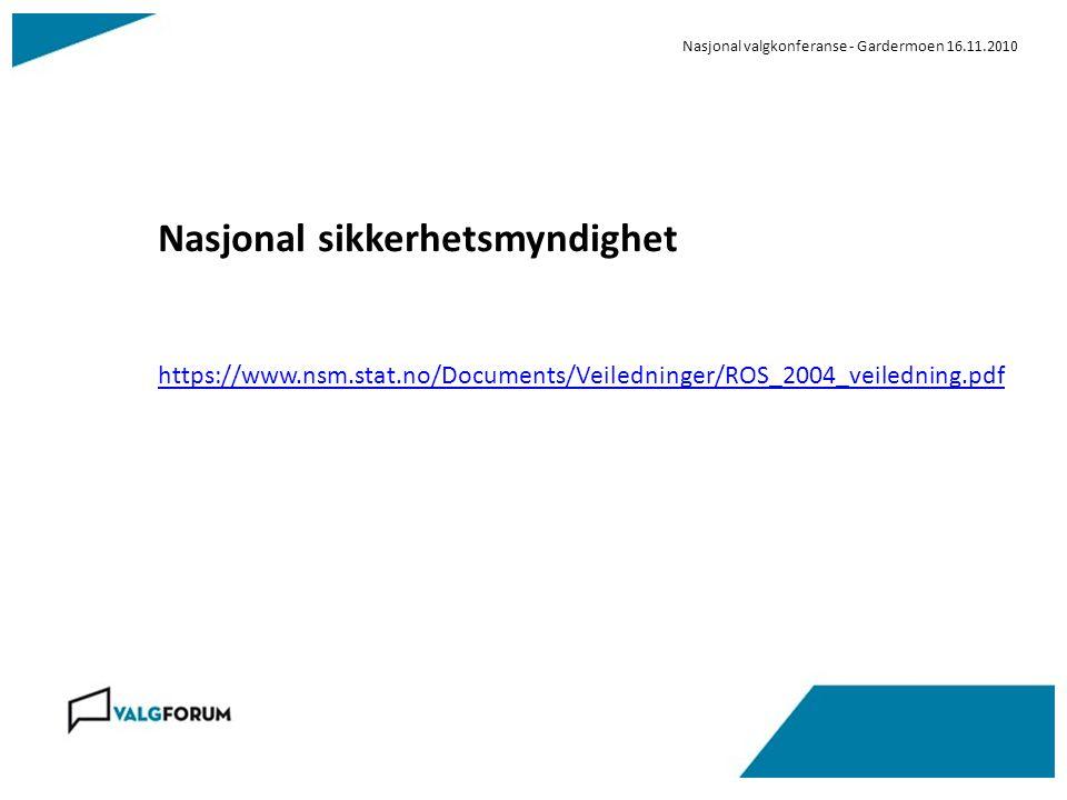 Nasjonal valgkonferanse - Gardermoen 16.11.2010 Nasjonal sikkerhetsmyndighet https://www.nsm.stat.no/Documents/Veiledninger/ROS_2004_veiledning.pdf
